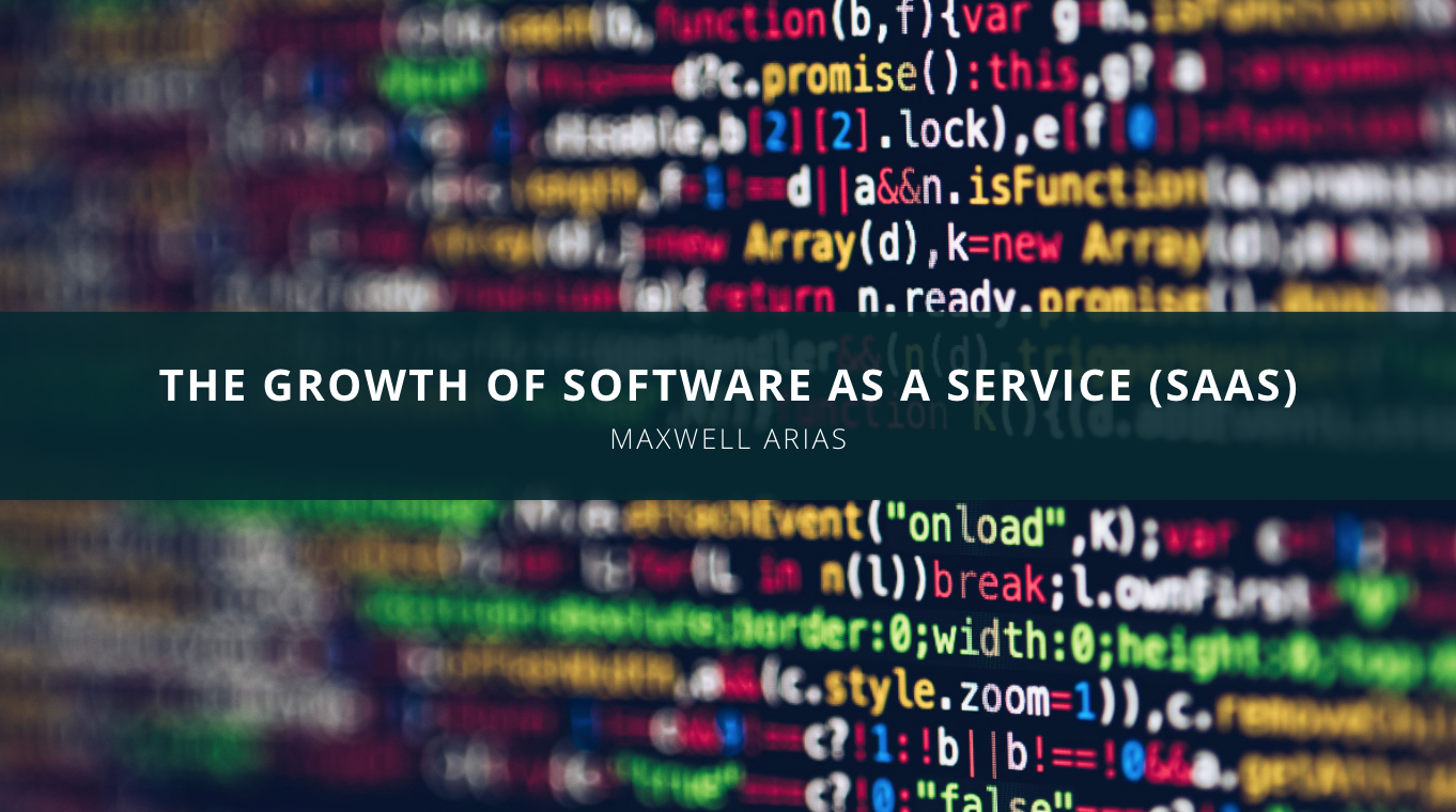 Maxwell Arias Discusses the Growth of Software as a Service (SaaS)